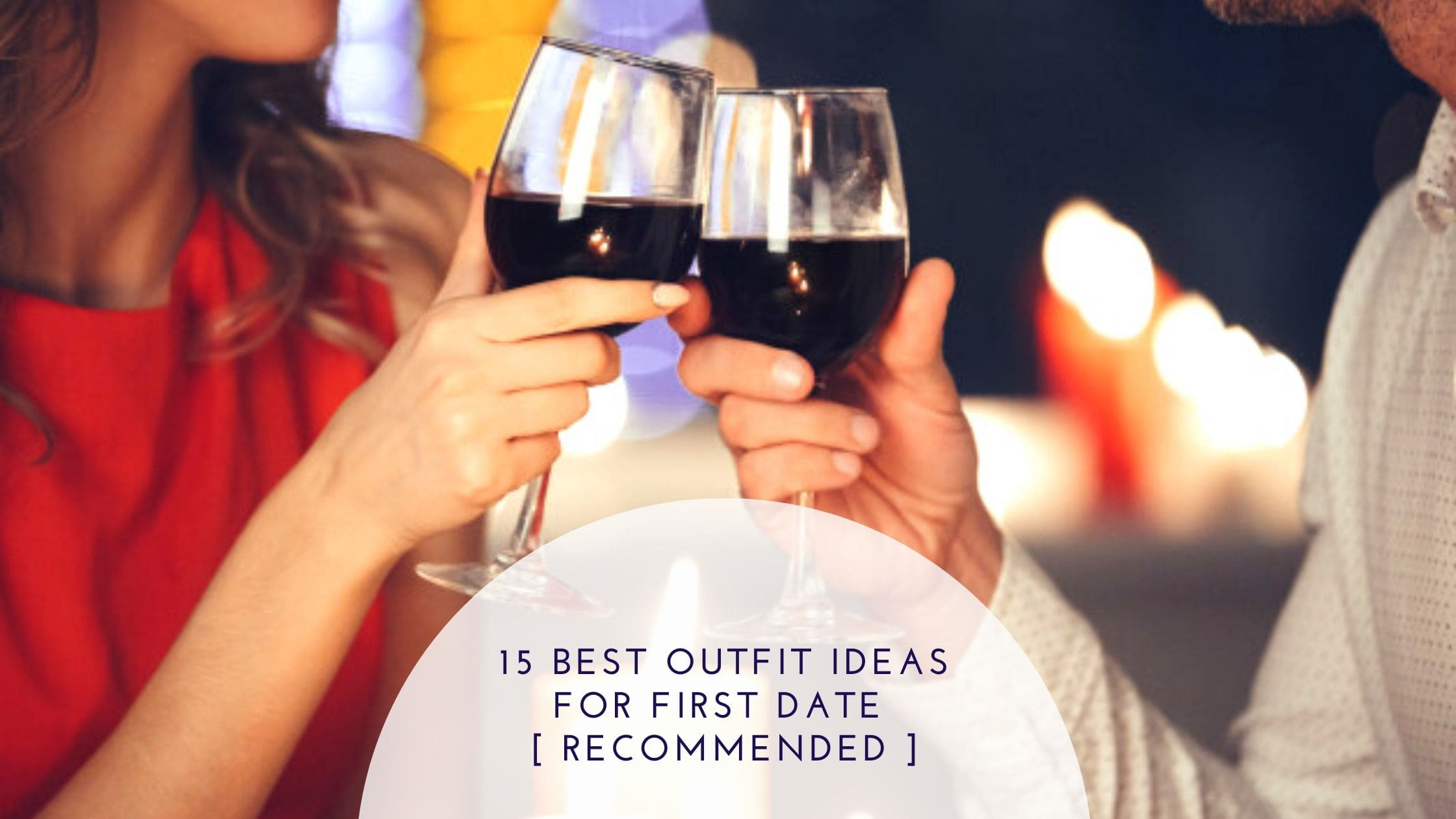 15 Best Outfit Ideas for First Date [ RECOMMENDED ]