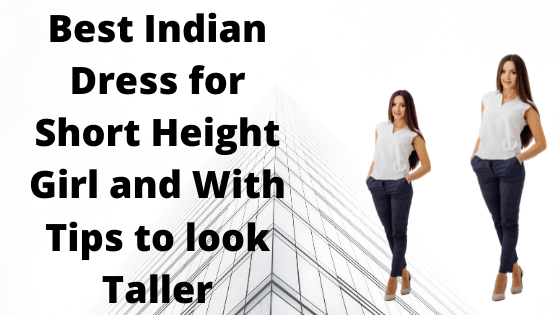Best Indian Dress for Short Height Girl and With Tips to look Taller